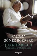 juan-pablo-ii-recuerdos-de-la-vida-de-un-santo-9788401346828